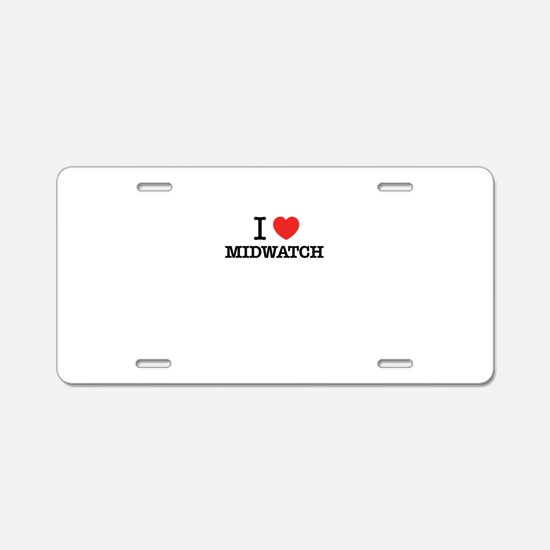 I Love MIDWATCH Aluminum License Plate