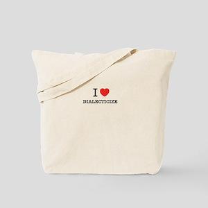 I Love DIALECTICIZE Tote Bag