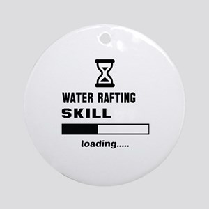 Water Rafting Skill Loading.... Round Ornament