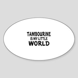 Tambourine Is My Little World Sticker (Oval)