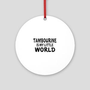 Tambourine Is My Little World Round Ornament