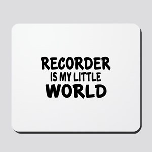 Recorder Is My Little World Mousepad