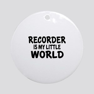 Recorder Is My Little World Round Ornament