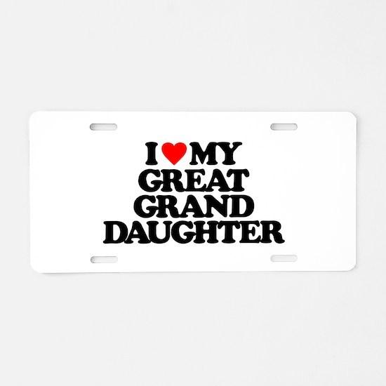 I LOVE MY GREAT GRANDDAUGHT Aluminum License Plate