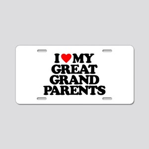 I LOVE MY GREAT GRANDPARENT Aluminum License Plate