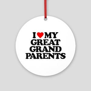 I LOVE MY GREAT GRANDPARENTS Round Ornament