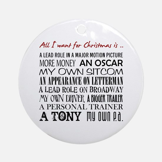 All I Want ... Ornament (Round)