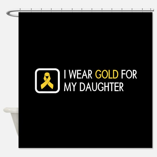 Childhood Cancer: Gold For My Daugh Shower Curtain