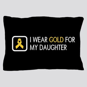 Childhood Cancer: Gold For My Daughter Pillow Case