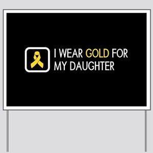 Childhood Cancer: Gold For My Daughter Yard Sign