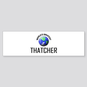 World's Greatest THATCHER Bumper Sticker