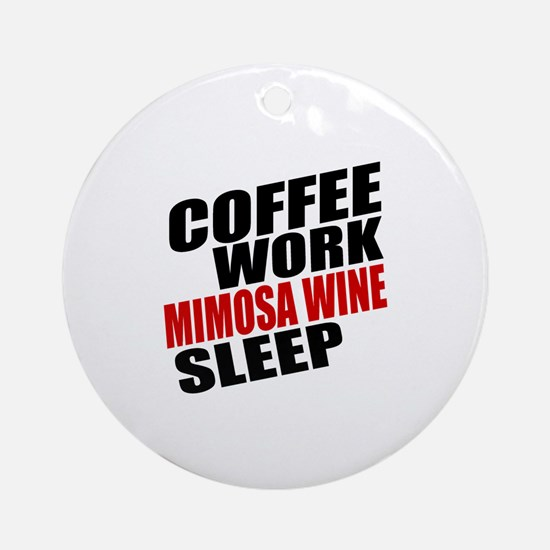 Coffee Work Mimosa Wine Sleep Round Ornament