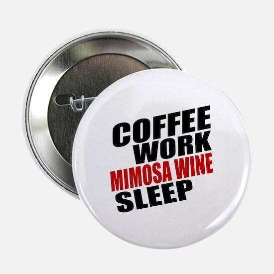 "Coffee Work Mimosa Wine Sleep 2.25"" Button"
