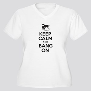 Keep Calm And Bang On Plus Size T-Shirt