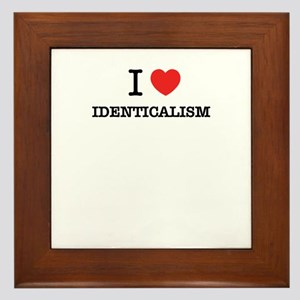 I Love IDENTICALISM Framed Tile
