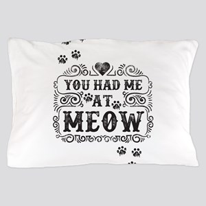 You Had Me At Meow Pillow Case
