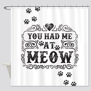 You Had Me At Meow Shower Curtain