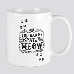 You Had Me At Meow Mugs