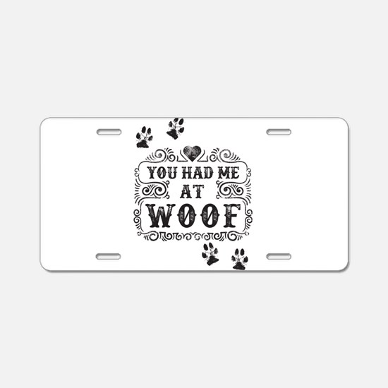 You Had Me At Woof Aluminum License Plate