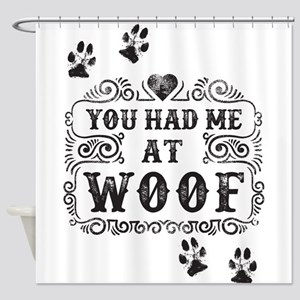 You Had Me At Woof Shower Curtain