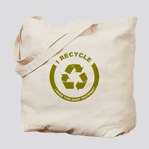 I Recycle, I Wore This Shirt Yesterday Tote Bag