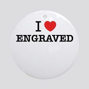 I Love ENGRAVED Round Ornament