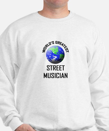 World's Greatest STREET MUSICIAN Sweatshirt