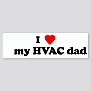 I Love my HVAC dad Bumper Sticker