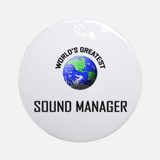 World's Greatest SOUND MANAGER Ornament (Round)