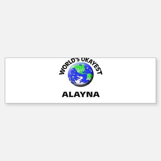World's Okayest Alayna Bumper Bumper Bumper Sticker