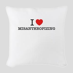 I Love MISANTHROPIZING Woven Throw Pillow