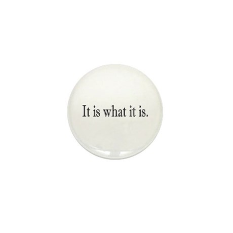 It is what it is Mini Button
