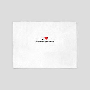 I Love METAMORPHICALLY 5'x7'Area Rug
