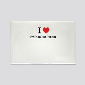 I Love TYPOGRAPHER Magnets