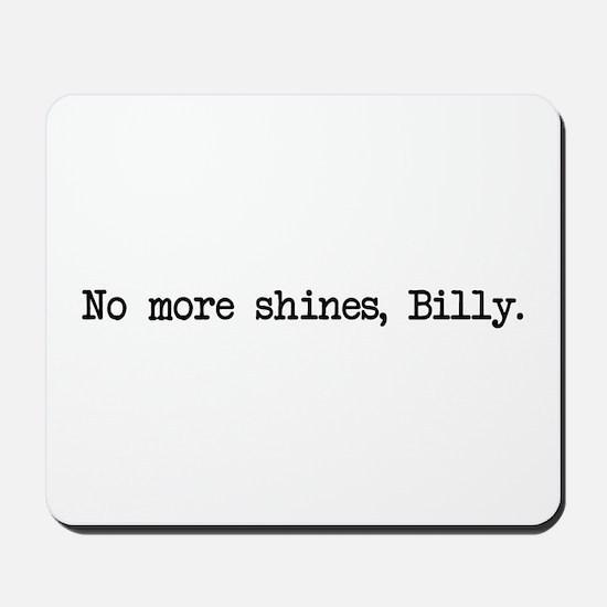 No More Shines Billy Mousepad