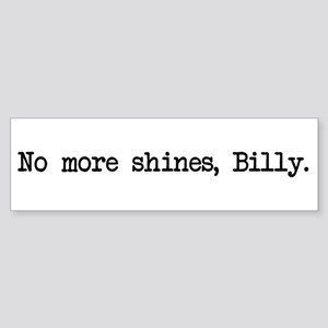 No More Shines Billy Bumper Sticker
