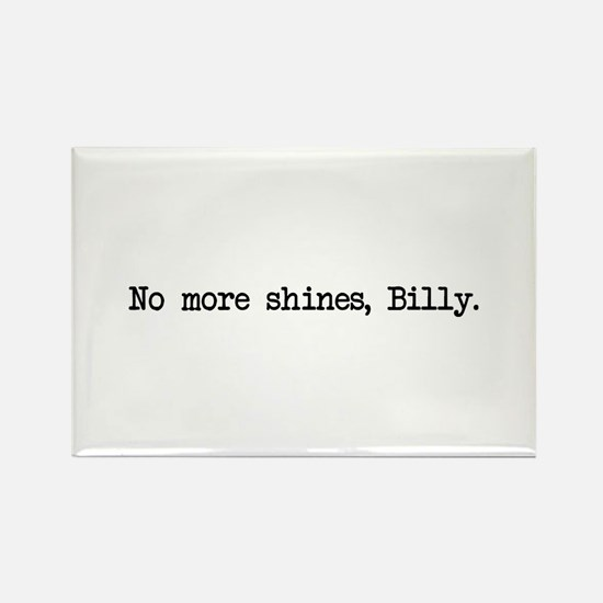 No More Shines Billy Rectangle Magnet