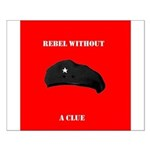 Che Revolution - Rebel Without a Clue Small Poster