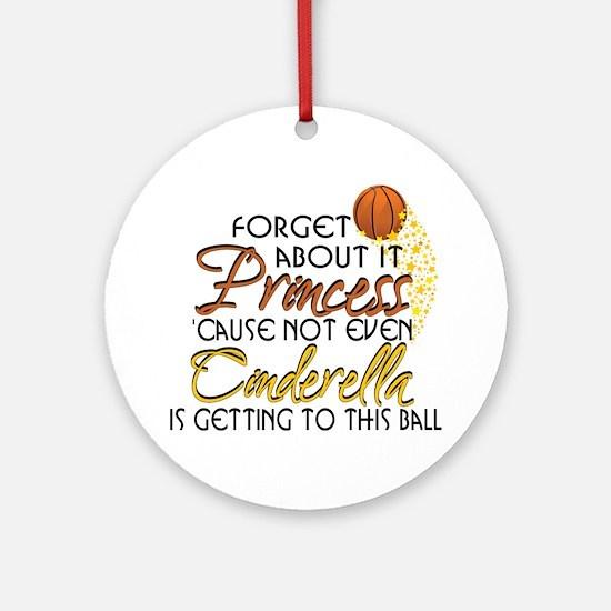 Not Even Cinderella - Basketball Ornament (Round)