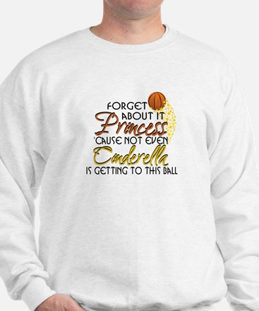 Not Even Cinderella - Basketball Sweatshirt