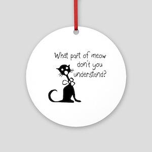 cat saying w/ attitude Ornament (Round)