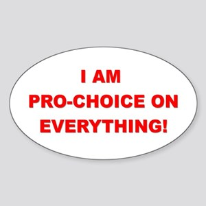 I'm Pro-Choice On Everything! Oval Sticker