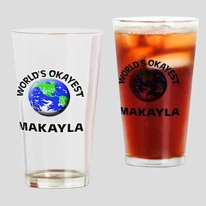 World's Okayest Makayla Drinking Glass