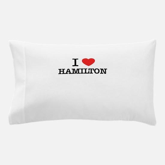 I Love HAMILTON Pillow Case