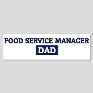 FOOD SERVICE MANAGER Dad Bumper Sticker