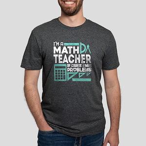 I'm A Math Teacher I Have Problems T Shirt T-Shirt