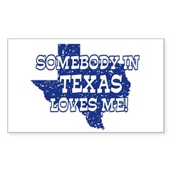 Somebody In Texas Loves Me! Rectangle Decal