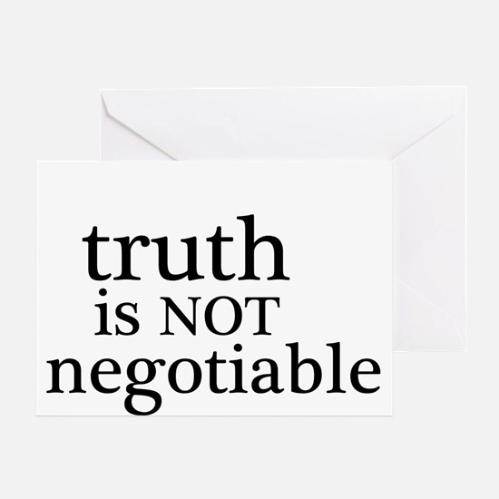 truth is not negotiable Greeting Card