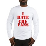 I Hate Che Fans Long Sleeve T-Shirt