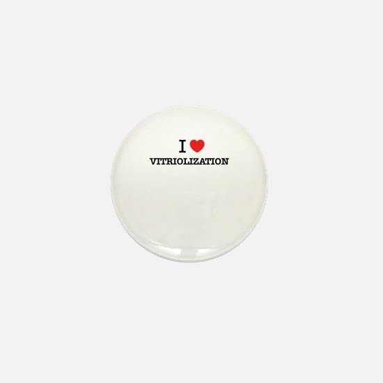 I Love VITRIOLIZATION Mini Button